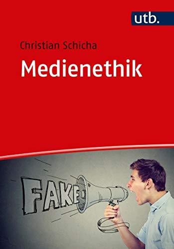 Medienethik: Grundlagen - Anwendungen - Ressourcen