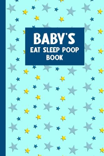 Baby's Eat Sleep Poop Book: Baby's Health Book for Keeping Track of Doctor's Visits, Medications, Sleep,...