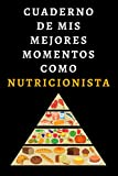 Cuaderno De Mis Mejores Momentos Como Nutricionista: Ideal Para Regalar A Nutricionistas Dietistas - 120 Páginas