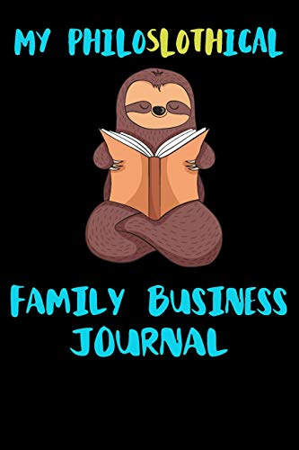 My Philoslothical Family Business Journal: Blank Lined Notebook Journal Gift Idea For (Lazy) Sloth Spirit Animal Lovers