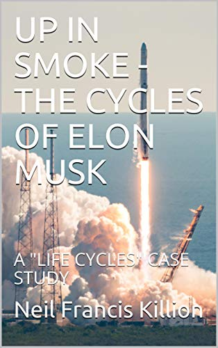UP IN SMOKE - THE CYCLES OF ELON MUSK: A 'LIFE CYCLES' CASE STUDY (Life Cycles Articles) (English Edition)