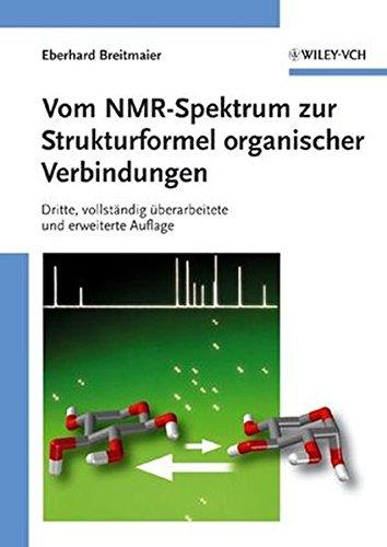 Vom NMR-Spektrum zur Strukturformel organischer Verbindungen: Dritte, Vollstandig Uberarbeitete Und Erweiterte Auflage