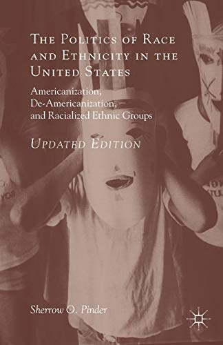 The Politics of Race and Ethnicity in the United States: Americanization, De-Americanization, and Racialized Ethnic Grou