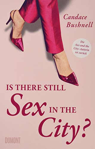 Is there still Sex in the City?: Die »Sex and the City«-Autorin ist zurück