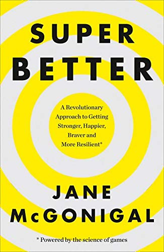 SuperBetter: A Revolutionary Approach to Getting Stronger, Happier, Braver and More Resilient: How a gameful life can make you stronger, happier, braver and more resilient