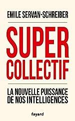 Supercollectif. La nouvelle puissance de nos intelligences d'Emile Servan-Schreiber