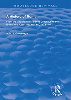 A History of Rome from 133 B.C. to 70 A.D. (1904): From the Tribunate of Tiberius Gracchus to the End of the Jugerthine War (Routledge Revivals)
