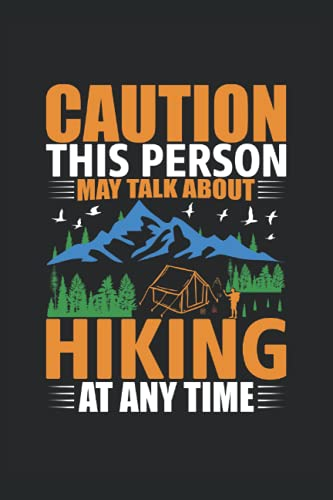 hiking gifts : Caution This Person May Talk About Hiking At Any Time: Hiking Lover Journal Funny Hikes, 120 Pages 6 x 9 Inches Hikers Life Lined Notebook