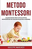 Metodo Montessori: La guida step by step di tutte le attività Montessoriane per Crescere ed Educare un bambino