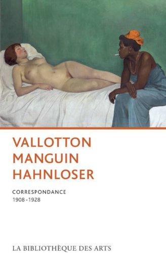 Vallotton, Manguin, Hahnloser. Correspondance 1908-1928