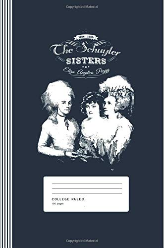 The Schuyler Sisters: Eliza, Angelica, Peggy: Eliza Hamilton, Wife of Alexander Hamilton, And Sisters. History Lover Gift Composition Notebook ... Lined, 100 Pages, 6
