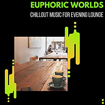 Euphoric Worlds - Chillout Music For Evening Lounge