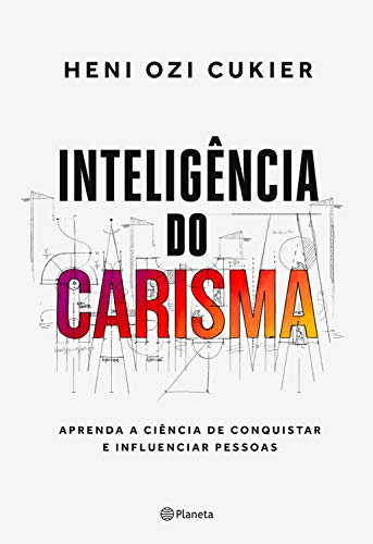 Inteligência do carisma: A nova ciência por trás do poder de atrair e influenciar