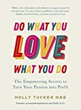 Do What You Love, Love What You Do: The Empowering Secrets to Turn Your Passion into Profit (English Edition)