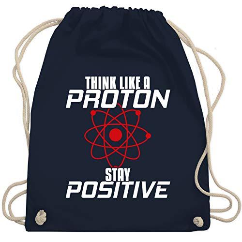 Shirtracer Nerds & Geeks - Think like a proton stay positive - Unisize - Navy Blau - Spruch - WM110 - Turnbeutel und Stoffbeutel aus Baumwolle