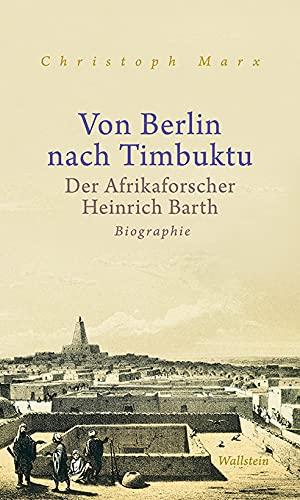Von Berlin nach Timbuktu: Der Afrikaforscher Heinrich Barth. Biographie
