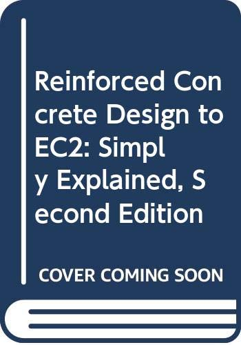 Reinforced Concrete Design to EC2: Simply Explained, Second Edition