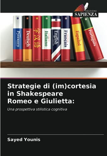 Strategie di (im)cortesia in Shakespeare Romeo e Giulietta:: Una prospettiva stilistica cognitiva
