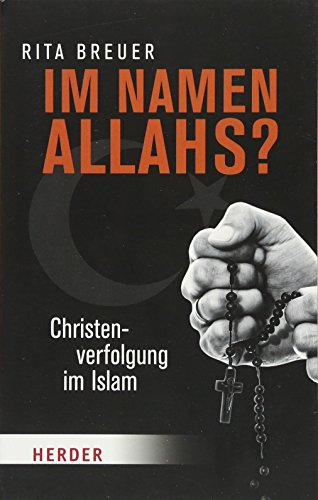 Im Namen Allahs?: Christenverfolgung im Islam (Herder Spektrum)