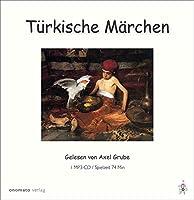 Tuerkische Maerchen: Ausgewaehlt und gelesen von Axel Grube