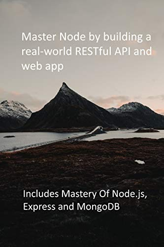 Master Node by building a real-world RESTful API and web app : Includes Mastery Of Node.js, Express and MongoDB (English Edition)