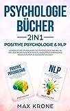 Psychologie Bücher 2in1 - Positive Psychologie & NLP: Lernen Sie die Grundlagen der Psychologie und wie Sie Ihr Unterbewusstsein kontrollieren - Für Anfänger geeignet (Psyche des Menschen 1)