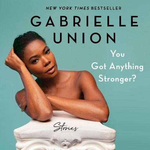 You Got Anything Stronger? Audiobook By Gabrielle Union cover art