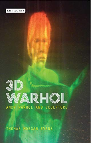 3D Warhol: Andy Warhol and Sculpture (International Library of Modern and Contemporary Art) (English Edition)
