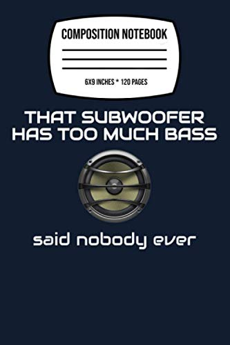 Composition Notebook: That Subwoofer Has Too Much Bass Funny 120 Wide Lined Pages - 6