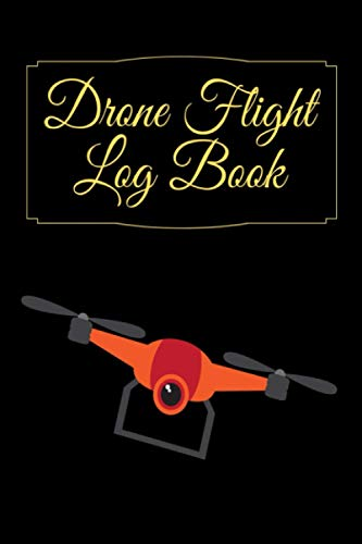 Drone Flight Log Book: Drone Flight Time & Flight Map Record, UAS pilot logbook, Drone Flight Training Journal, Checklist, Location (from-to) Minutes of flight, Battery, Log Your Drone Use Like a Pro.