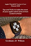 Apple WatchOS7 Series 6 User Manual 2020: Tips and Tricks to make the most of your apple watch series 6 from scratch to finish
