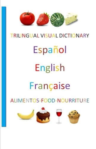 Trilingual Visual Dictionary. Food in Spanish, English and French