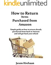How to Return Items Purchased from Amazon: Simple guide on how to return already purchased items back to Amazon and still get back your refund (Help guides on Amazon kindle library)