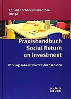 Praxishandbuch Social Return on Investment: Wirkung sozialer Investitionen messen