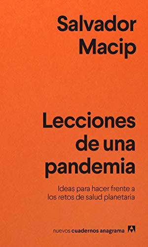 Lecciones de una pandemia: Ideas para enfrentarse a los retos de salud planetaria: 35 (Nuevos cuadernos Anagrama)