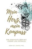 Mein Herz, Mein Kompass: Eine Geschichte ueber Mut, Hingabe und Vertrauen