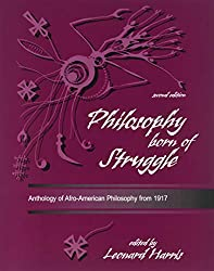 PHILOSOPHY BORN OF STRUGGLE: ANTHOLOGY OF AFRO-AMERICAN PHILOSOPHY FROM 1917: HARRIS LEONARD