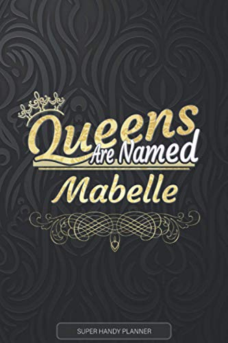 Mabelle: Queens Are Named Mabelle - Mabelle Name Custom Gift Planner Calendar Notebook Journal