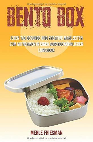 Bento Box: Jeden Tag gesunde und kreative Mahlzeiten zum Mitnehmen in einer außergewöhnlichen Lunchbox (inklusive über 40 leckere Bento Box Rezepte für einen schnellen Start, Band 1)