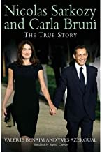 [(Nicolas Sarkozy and Carla Bruni: The True Story )] [Author: Yves Azéroual] [Apr-2012]