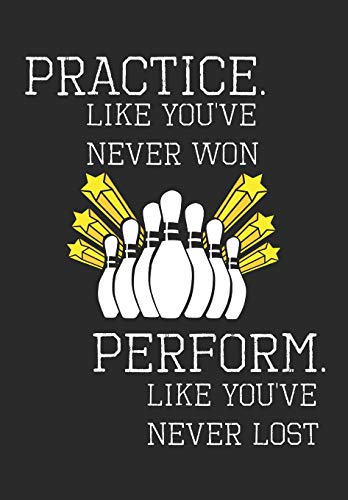 Practice Like You've Never Won Perform Like You've Never Lost: Bowling Notebook, Journal, Blank-Lined Book