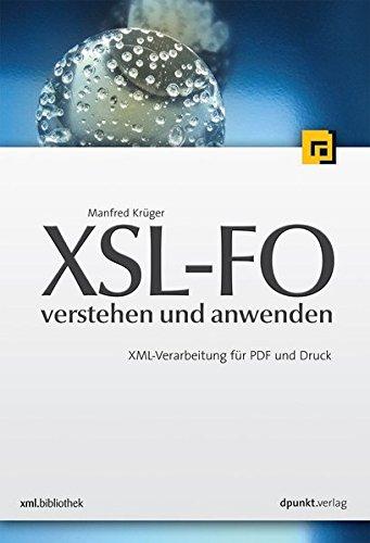 XSL-FO - verstehen und anwenden: XML-Verarbeitung für PDF und Druck (xml.bibliothek)