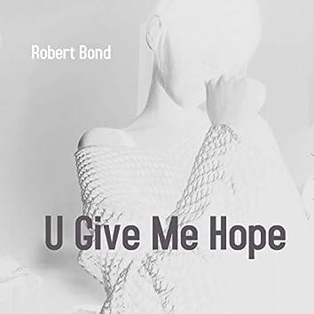 U Give Me Hope