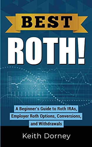 Best Roth! A Beginner's Guide to Roth IRAs, Employer Roth Options, Conversions, and Withdrawals (Best Money Management Books)