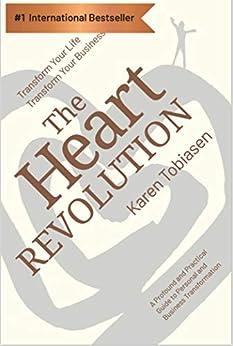 The Heart Revolution®: Transform Your Life, Transform Your Business by [Karen Tobiasen]