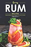 Raving Rum Recipes: Make Delicious Rum Recipes for Any Occasion