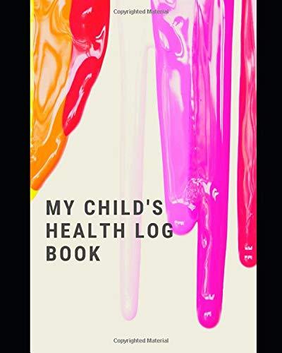 My Child's Health Log Book: Medical Journal, immunization record, Vaccine Record Log, Children's H