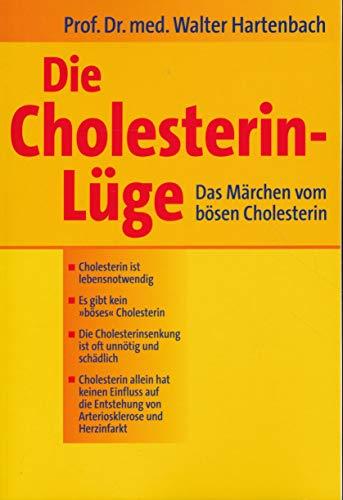 Die Cholesterin- Lüge. Das Märchen vom bösen Cholesterin von Walter Hartenbach ( 2012 )