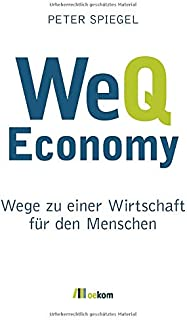 WeQ Economy: Wege zu einer Wirtschaft für den Menschen