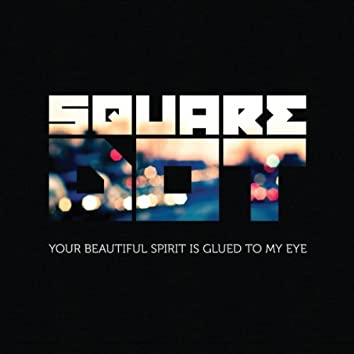 Your Beautiful Spirit Is Glued to My Eye